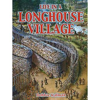 Life in a Longhouse Village by Bobbie Kalman - 9780778704621 Book