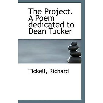 The Project. a Poem Dedicated to Dean Tucker by Tickell Richard - 978