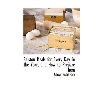 Ralston Meals for Every Day in the Year - and How to Prepare Them by