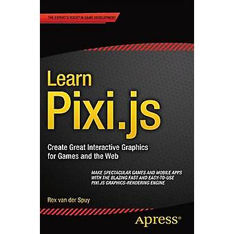 Learn Pixi.js - 2015 by Rex Van Der Spuy - 9781484210956 Book