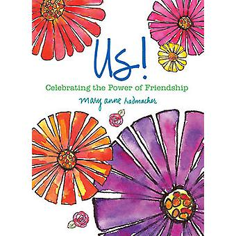 Us! - Celebrating The Power of Friendship by Mary Anne Radmacher - 978