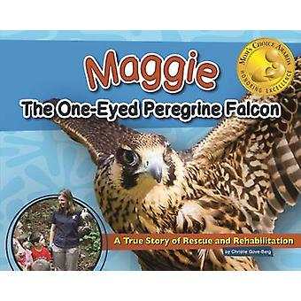 Maggie the One-Eyed Peregrine Falcon - A True Story of Rescue and Reha