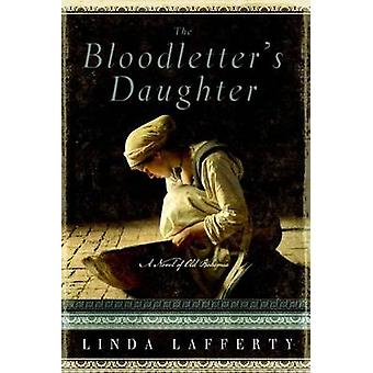 The Bloodletter's Daughter - A Novel of Old Bohemia by Linda Lafferty