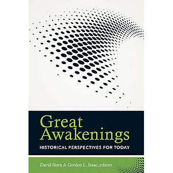 Great Awakenings - Historical Perspectives for Today by David Horn - G