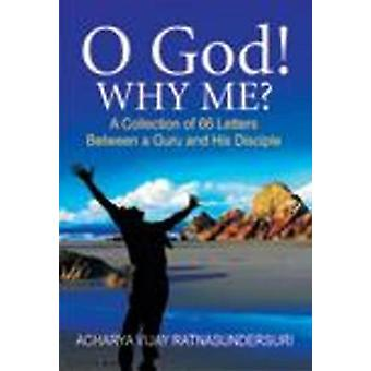 O God! Why Me? - A Collection of 66 Letters Between a Guru & His Disci