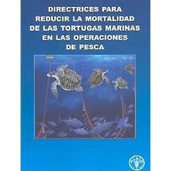 Directrices Para Reducir la Mortalidad de las Tortugas Marinas en las