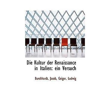 Die Kultur Der Renaissance in Italien Ein Versuch by Burckhardt Jacob