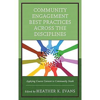 Community Engagement Best Practices Across the Disciplines Applying Course Content to Community Needs by Evans & Heather K.
