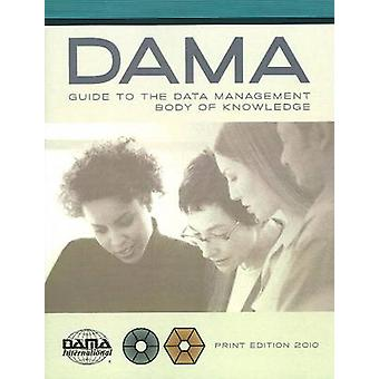 The DAMA Guide to the Data Management Body of Knowledge DAMADMBOK by International & Dama