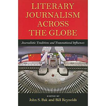 Literary Journalism Across the Globe - Journalistic Traditions and Tra