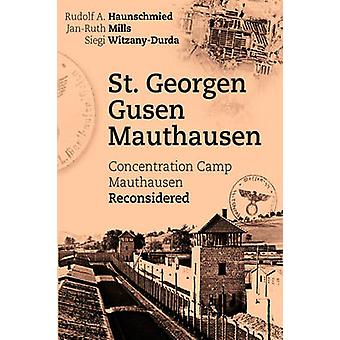 St. Georgen  Gusen  MauthausenConcentration Camp Mauthausen Reconsidered by Haunschmied & Rudolf A.