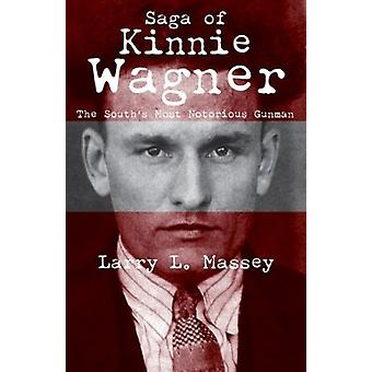 Saga of Kinnie Wagner  The Souths Most Notorious Gunman by Larry L Massey