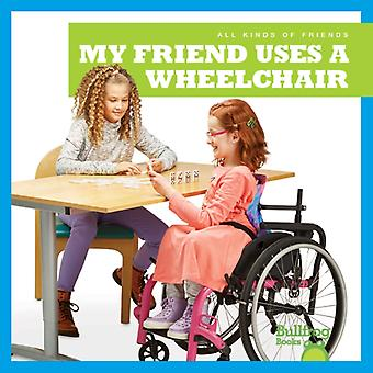 My Friend Uses a Wheelchair by Kirsten Chang