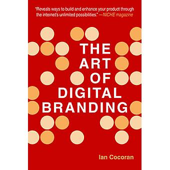 The Art Of Digital Branding by Ian Cocoran - 9781581158762 Book