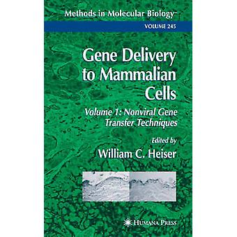 Gene Delivery to Mammalian Cells  Volume 1 Nonviral Gene Transfer Techniques by Heiser & William C.