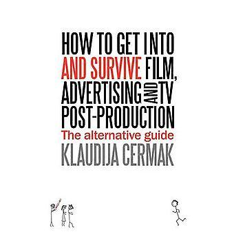 Hur man kommer in och överleva filmreklam och TV PostProduction Den alternativa guide av Cermak & Klaudija