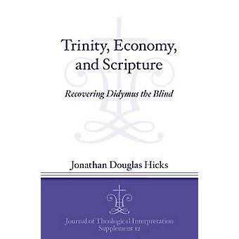 Trinity Economy and Scripture Recovering Didymus the Blind by Hicks & Jonathan Douglas