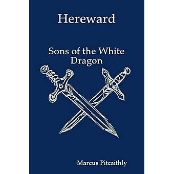 Hereward Sons of the White Dragon by Pitcaithly & Marcus