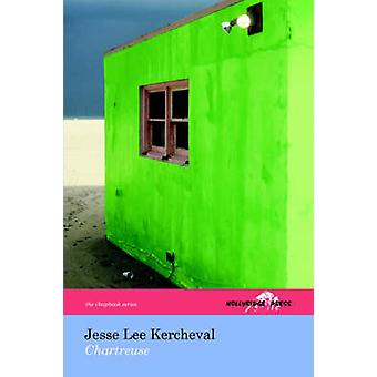 Chartreuse The Hollyridge Press Chapbook Series by Kercheval & Jesse & Lee