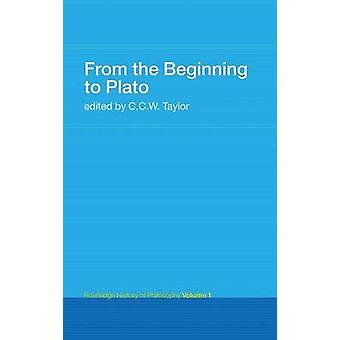 From the Beginning to Plato Routledge History of Philosophy Volume 1 by Taylor & C.C.W.