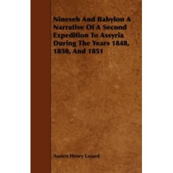 Nineveh and Babylon a Narrative of a Second Expedition to Assyria During the Years 1848 1850 and 1851 by Layard & Austen Henry