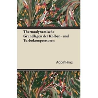 Thermodynamische Grundlagen Der Kolben Und Turbokompressoren by Hinz & Adolf