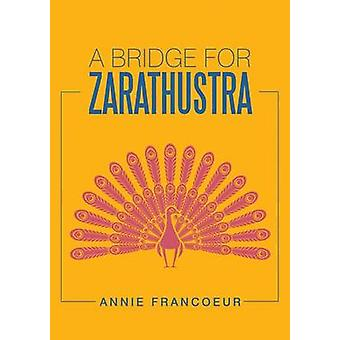 A Bridge for Zarathustra by Francoeur & Annie
