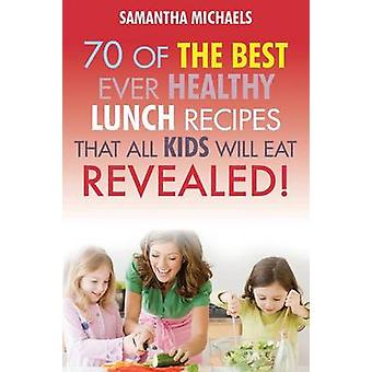 Kids Recipes Book 70 of the Best Ever Lunch Recipes That All Kids Will Eat...Revealed by Michaels & Samantha