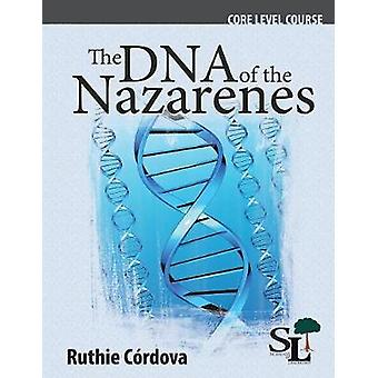 The DNA of the Nazarenes A Core Course of the School of Leadership by Crdova Carvallo & Ruthie