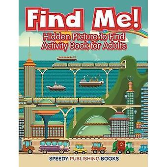 Find Me Hidden Picture to Find Activity Book for Adults by Jupiter Kids