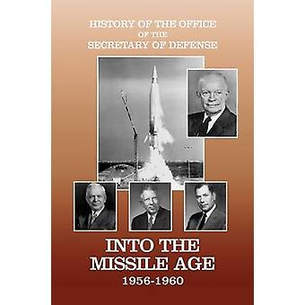 History of the Office of the Secretary of Defense Volume IV Into the Missile Age 19561960 by Watson & Robert J.
