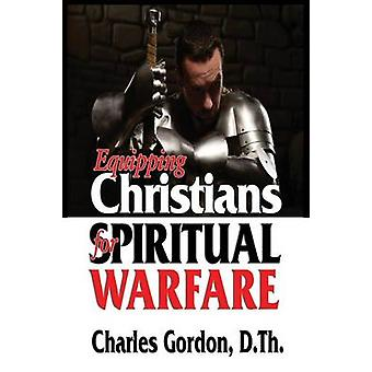 Equipping Christians for Spiritual Warfare by Gordon & Charles