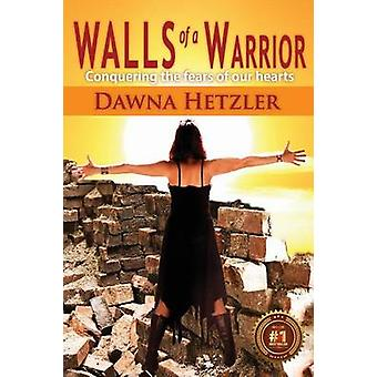 Walls of a Warrior 2nd Edition by Hetzler & Dawna