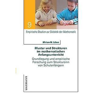 Muster und Strukturen im mathematischen AnfangsunterrichtGrundlegung und empirische Forschung zum Struktursinn von Schulanfngern by Lken & Miriam M.