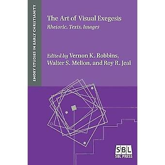The Art of Visual Exegesis Rhetoric Texts Images by Robbins & Vernon K.