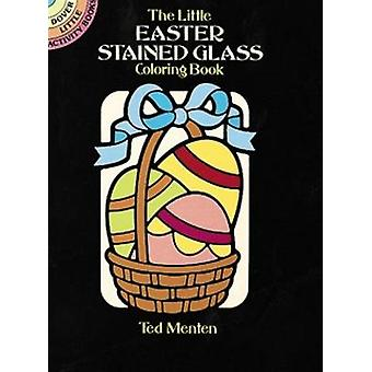 The Little Easter Stained Glass Coloring Book by Ted Menten - 9780486