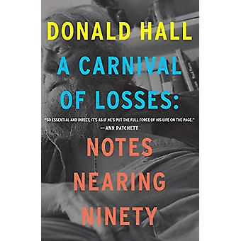 Carnival of Losses - Notes Nearing Ninety door Donald Hall - 97803580561