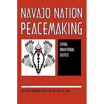 Navajo Nation Peacemaking - Living Traditional Justice by Marianne O.