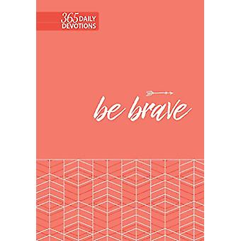 Be Brave - 365 Daily Devotions by Broadstreet Publishing - 97814245596