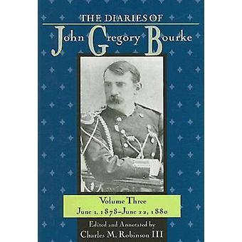 The Diaries of John Gregory Bourke - v. 3 - June 1 - 1878-June 22 - 188