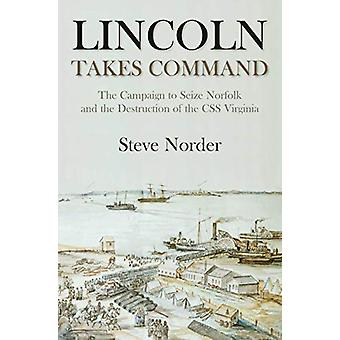 Lincoln Takes Command - The Campaign to Seize Norfolk and the Destruct