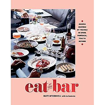Eat at the Bar - Recipes inspired by travels in Spain - Portugal and b
