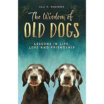 The Wisdom of Old Dogs by Elli H. Radinger - 9781912624744 Book