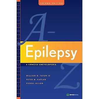 Epilepsy A to Z - A Concise Encyclopedia by William O. Tatum - 9781933