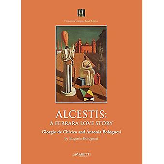 Alcestis - A Ferrara Love Story - Giorgio De Chirico and Antonio Bologn