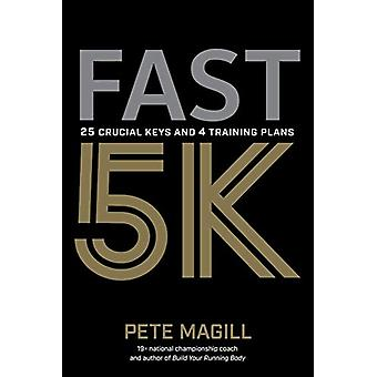 Fast 5K - 25 Crucial Keys and 4 Training Plans by Pete Magill - 978193