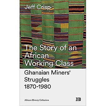 Historien om en afrikansk arbetarklassen: Ghanansk gruvarbetarnas kamp 1870-1980 (afrikansk historia Arkiv)