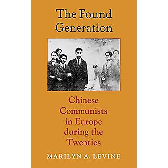 The Found Generation - Chinese Communists in Europe during the Twentie