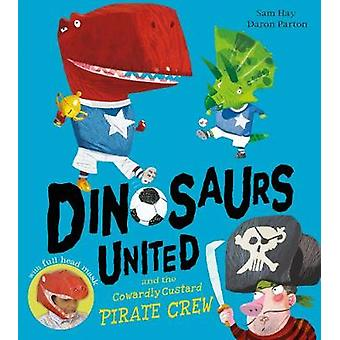 Dinosaurs United and The Cowardly Custard Pirate Crew by Sam Hay