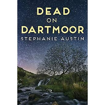Dead on Dartmoor - Darkness lurks on the beautiful moors by Stephanie